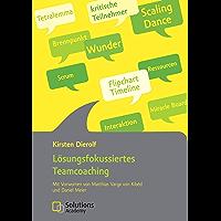 Lösungsfokussiertes Teamcoaching: Mit Vorworten von Matthias Varga von Kibéd und Daniel Meier (German Edition)