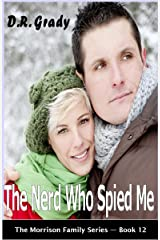 The Nerd Who Spied Me: Clean contemporary romance with suspense elements. (The Morrison Family Series - Book 12) Kindle Edition