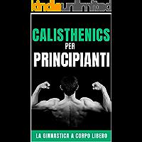 Calisthenics per Principianti: La ginnastica a corpo libero