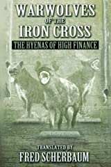 Warwolves of the Iron Cross: The Hyenas of High Finance: The International Relationships of French and American High Finance Paperback