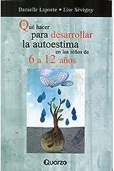 Qué hacer para desarrollar la autoestima en los niños de 6 a 12 años (Spanish Edition) Kindle Edition