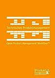 Technisches Produktmanagement nach Open Product Management Workflow: Das Produktmanagement-Buch für Technische Produktmanager und Product Owner, das die ... die Priorisierung von Anforderungen erklärt