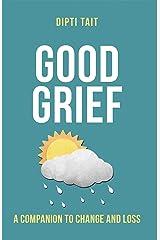 Good Grief: A Companion to Change and Loss Kindle Edition