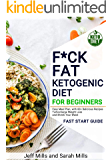 F*CK FAT Ketogenic Diet For Beginners - Easy Meal Plan, with 60+ Delicious Recipes, Turbocharge Weight Loss and Shrink…