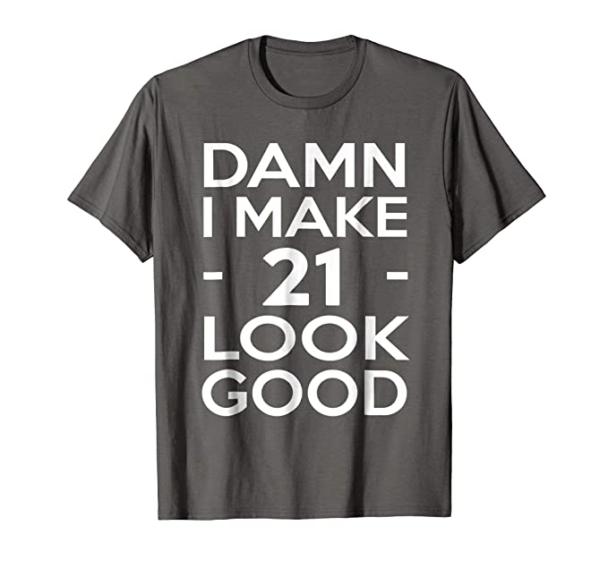 Mens 21 Years Old Look Good 21st Birthday Gift Ideas For Her Him 2XL