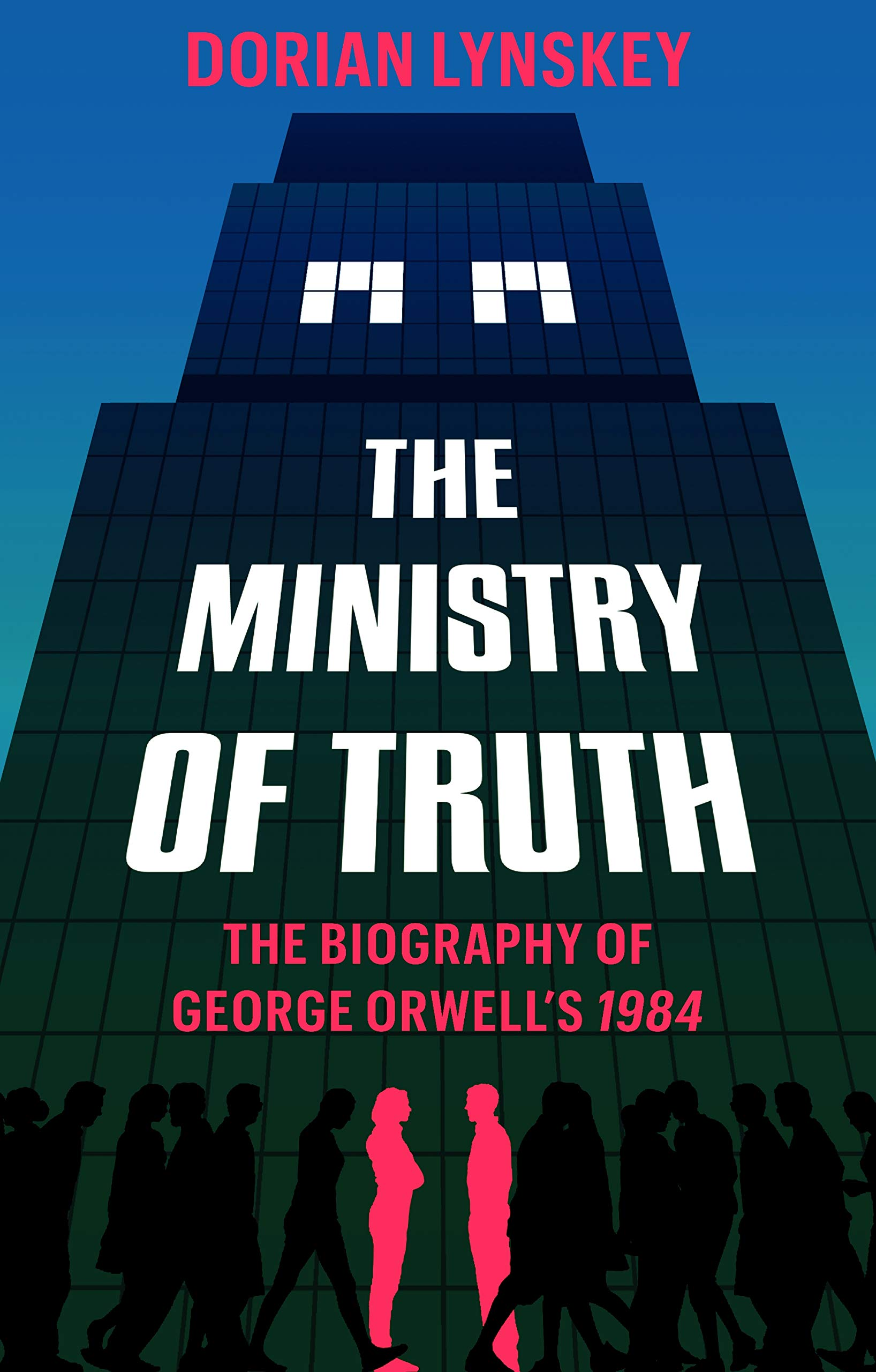 The Ministry Of Truth  A Biography Of George Orwell's 1984  English Edition