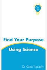 Find Your Purpose Using Science Kindle Edition