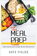 The Meal Prep Code: Your Essential Guide To Living The Meal Prep Lifestyle (Eating Habits Book 2) Kindle Edition