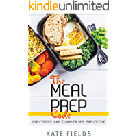 The Meal Prep Code: Your Essential Guide To Living The Meal Prep Lifestyle (Eating Habits Book 2)