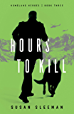 Hours to Kill (Homeland Heroes Book #3)