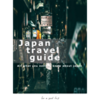 Japan travel Guide : All what you need to know about japannes culture and history for good trip.: book to help you to explore japan with a perfect guide.: ... explore japaness culture (English Edition)