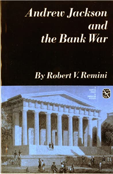 Amazon Com Andrew Jackson And The Bank War Norton Essays In American History 9780393097573 Remini Robert V Books