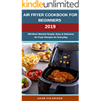 Air Fryer Cookbook For Beginners 2019: 600 Most Wanted Simple, Easy & Delicious Air Fryer Recipes for Everyday