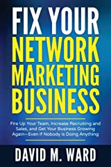 Fix Your Network Marketing Business: Fire Up Your Team, Increase Recruiting and Sales, and Get Your Business Growing Again—Even if Nobody is Doing Anything Paperback