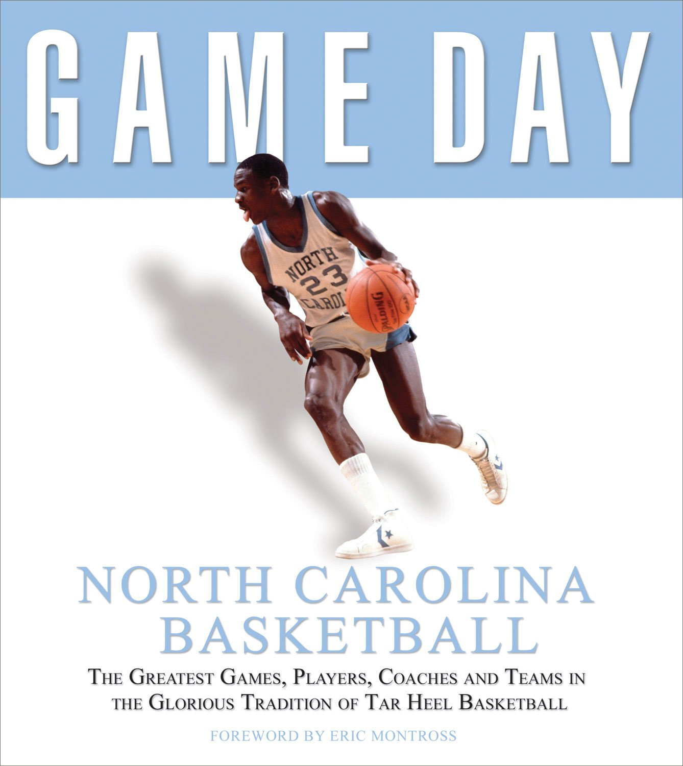 Game Day: North Carolina Basketball: The Greatest Games, Players, Coaches and Teams in the Glorious Tradition of Tar Heel Basketball Hardcover – September 1 ...