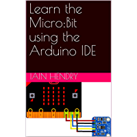 Learn the Micro:Bit using the Arduino IDE (English Edition)