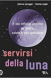 Calendario Vita E Salute.Amazon It Servirsi Della Luna L Uso Del Calendario Lunare