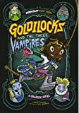 Goldilocks and the Three Vampires: A Graphic Novel (Far Out Fairy Tales)