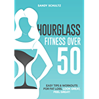 HOURGLASS FITNESS OVER 50: Easy Tips & Workouts For Fat Loss,  Look Great, Feel Great (English Edition)