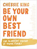 Be Your Own Best Friend: The Glorious Business of Being Female