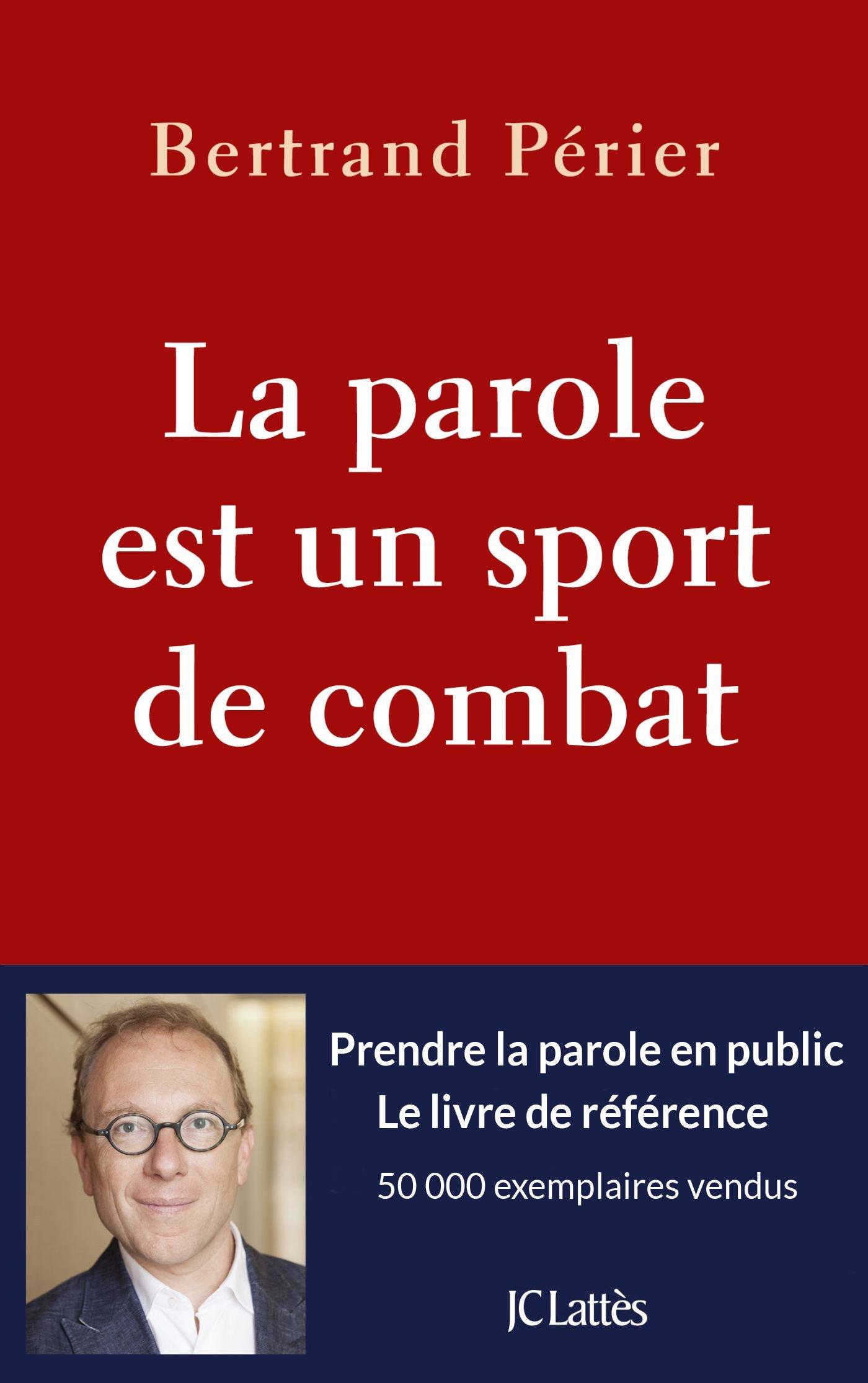 La parole est un sport de combat Broché – 11 octobre 2017 Bertand Périer JC Lattès 2709660695 Actualités