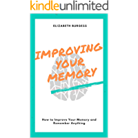 Improving Your Memory: How to Improve Your Memory and Remember Anything (English Edition)