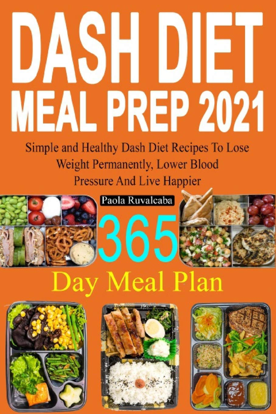 Dash Diet Meal Prep 2021 365 Day Meal Plan Simple And Healthy Dash Diet Recipes Lose Weight Permanently Lower Blood Pressure And Live Happier Amazon De Ruvalcaba Paola Fremdsprachige Bucher
