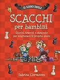 Il libro degli scacchi per bambini. Ediz. illustrata (Libri gioco)