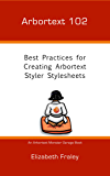 Arbortext 102: Best Practices for Creating Arbortext Styler Stylesheets (Arbortext Monster Garage)