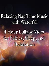 Relaxing Nap Time Music with Waterfall 4 Hour Lullaby Video for Babies, Sleep, and Relaxation