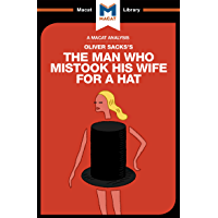 An Analysis of Oliver Sacks's The Man Who Mistook His Wife for a Hat and Other Clinical Tales (The Macat Library)