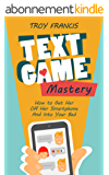 Text Game Mastery: How To Get Her Off Her Smartphone And Into Your Bed (English Edition)