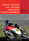 MV AGUSTA 500GP FOUR - A MULTIPLE WORLD CHAMPION: THE BIKE THAT DOMINATED GRAND PRIX RACING FOR A DECADE (THE MOTORCYCLE FILES Book 12) (English Edition)