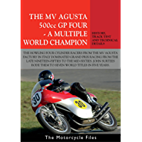 MV AGUSTA 500GP FOUR - A MULTIPLE WORLD CHAMPION: THE BIKE THAT DOMINATED GRAND PRIX RACING FOR A DECADE (THE MOTORCYCLE FILES) (English Edition)