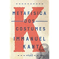 Metafísica dos Costumes: Contendo a Doutrina do Direito e a Doutrina da Virtude