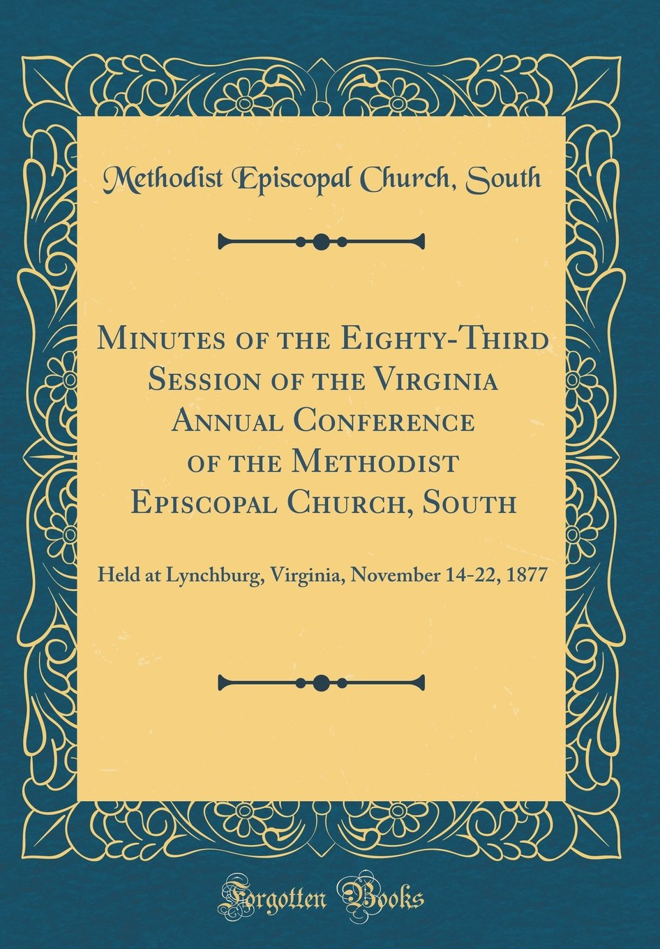 Download Minutes of the Eighty-Third Session of the Virginia Annual Conference of the Methodist Episcopal Church, South: Held at Lynchburg, Virginia, November 14-22, 1877 (Classic Reprint) PDF