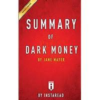 Summary of Dark Money: by Jane Mayer Includes Analysis