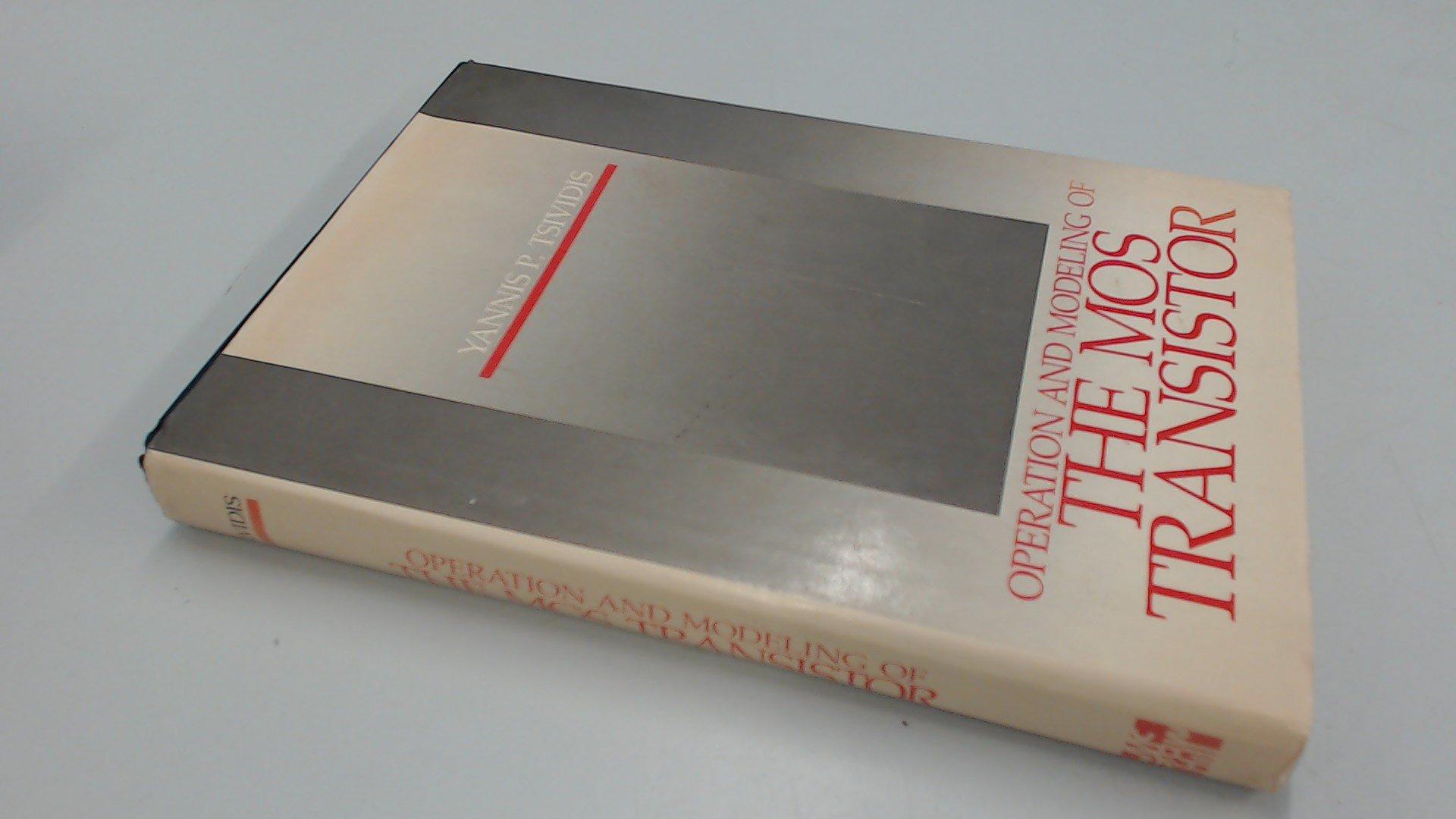 Operation And Modeling Of The Mos Transistor Yannis P Tsividis Transistors 9780070653818 Books