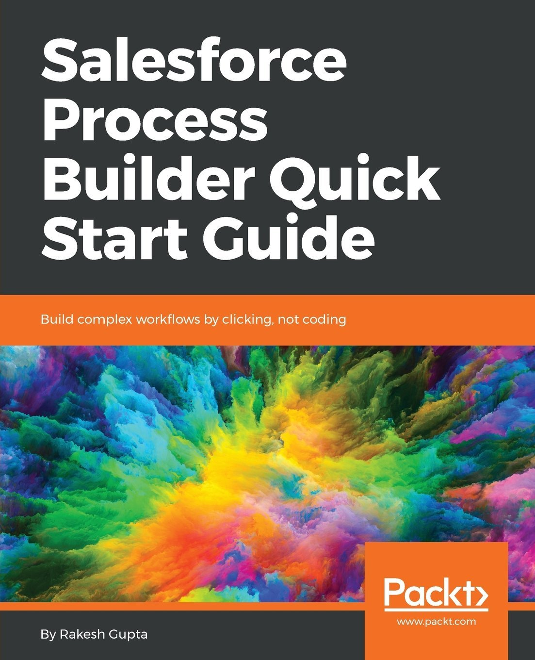 Read Online Salesforce Process Builder Quick Start Guide: Build complex workflows by clicking, not coding pdf