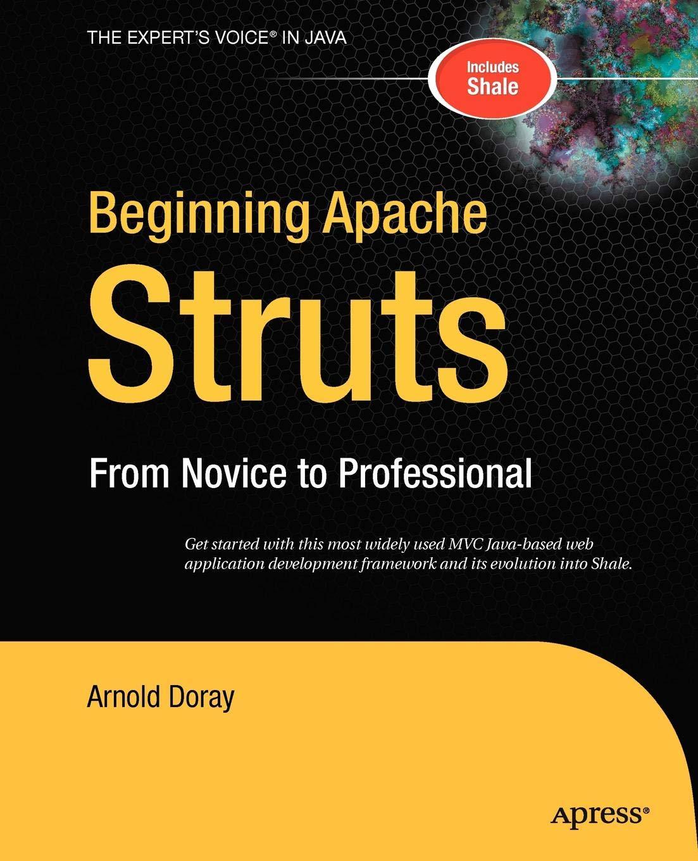 Beginning Apache Struts: From Novice to Professional (Beginning: from Novice to Professional)