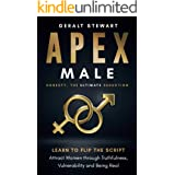 Apex Male: Honesty, The Ultimate Seduction: Learn to Flip the Script, Attract Women Through Truthfulness, Vulnerability and B