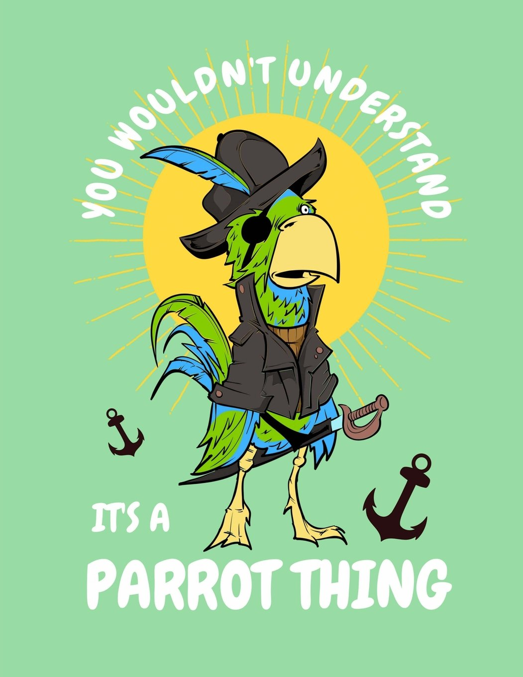 """Pirate Parrot You Wouldn't Understand It's A Parrot Thing Notebook: Sketchbook, Art Notebook for School Teachers Students Offices - 200 Blank - Numbered Pages (8.5"""" x 11"""") PDF"""