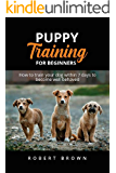 PUPPY TRAINING FOR BEGINNERS: How to train your dog within 7 days to become well behaved