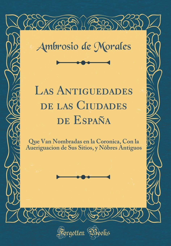 Las Antiguedades de las Ciudades de España: Que Van Nombradas en ...