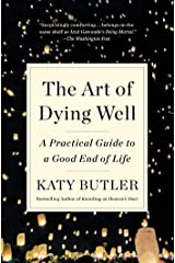 The Art of Dying Well: A Practical Guide to a Good End of Life Kindle Edition