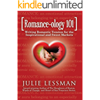 ROMANCE-ology 101: Writing Romantic Tension for the Inspirational and Sweet Markets
