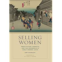 Selling Women: Prostitution, Markets, and the Household in Early Modern Japan (Asia...