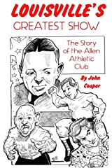 Louisville's Greatest Show: The Story of the Allen Athletic Club Paperback