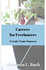 Careers for Freelancers (Create Your Success) Kindle Edition