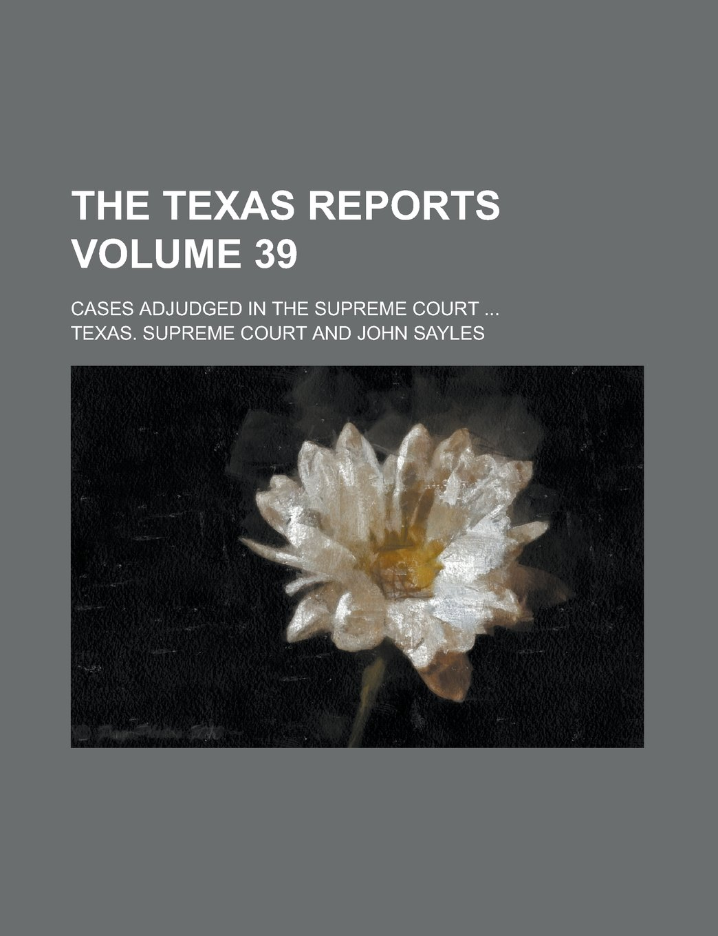 Download The Texas Reports; Cases Adjudged in the Supreme Court ... Volume 39 pdf